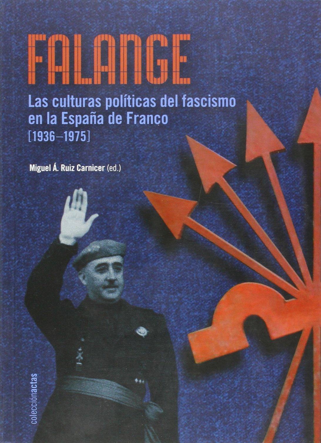 Falange - Las Culturas Politicas Del Fascismo En La España De Franco: Amazon.es: Ruiz Carnicer, Miguel Angel: Libros