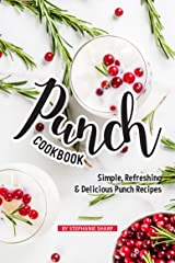 Punch Cookbook: Simple, Refreshing & Delicious Punch Recipes Kindle Edition