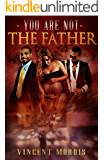 YOU ARE NOT THE FATHER (URBAN REVOLUTION SERIES)