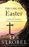 The Case for Easter: A Journalist Investigates Evidence for the Resurrection (Case for ... Series)
