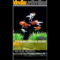 guia do Meu primeiro aquário: Aprenda a cuidar do seu primeiro aquário e ter sucesso com aquele pedaço da natureza em sua sala :)