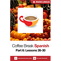 Coffee Break Spanish 6: Lessons 26-30 - Learn Spanish in your coffee break