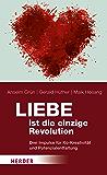 Liebe ist die einzige Revolution: Drei Impulse für Ko-Kreativität und Potenzialentfaltung (German Edition)