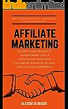 Affiliate Marketing : Come Guadagnare con le Affiliazioni  e ottenere i primi guadagni la guida per principianti: Affiliazioni Amazon, Clickbank, Sharesales