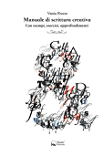 Manuale di scrittura creativa: Con esempi, esercizi, approfondimenti