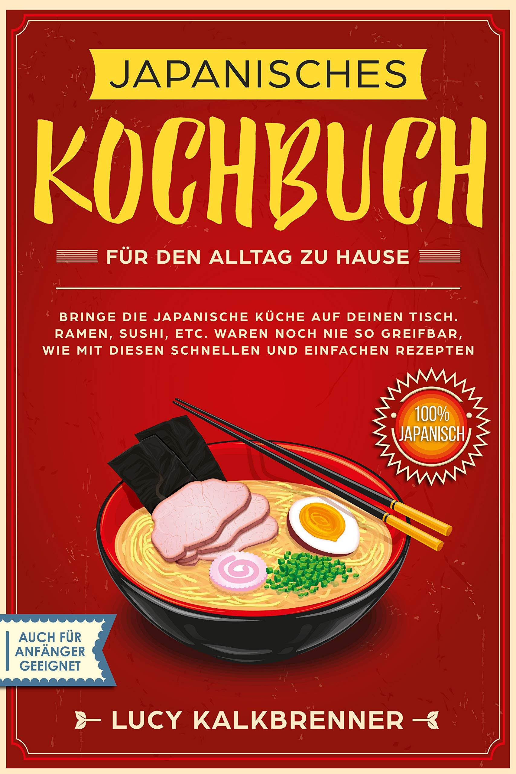 Japanisches Kochbuch Für Den Alltag Zu Hause  Bringen Sie Die Japanische Küche Auf Den Tisch. Ramen Sushi Etc. Waren Noch Nie So Greifbar Wie Mit Diesen Schnellen Und Einfachen Rezepten