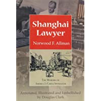 Shanghai Lawyer: The Memoirs of America's China Spymaster, Annotated, Illustrated and Embellished by Douglas Clark