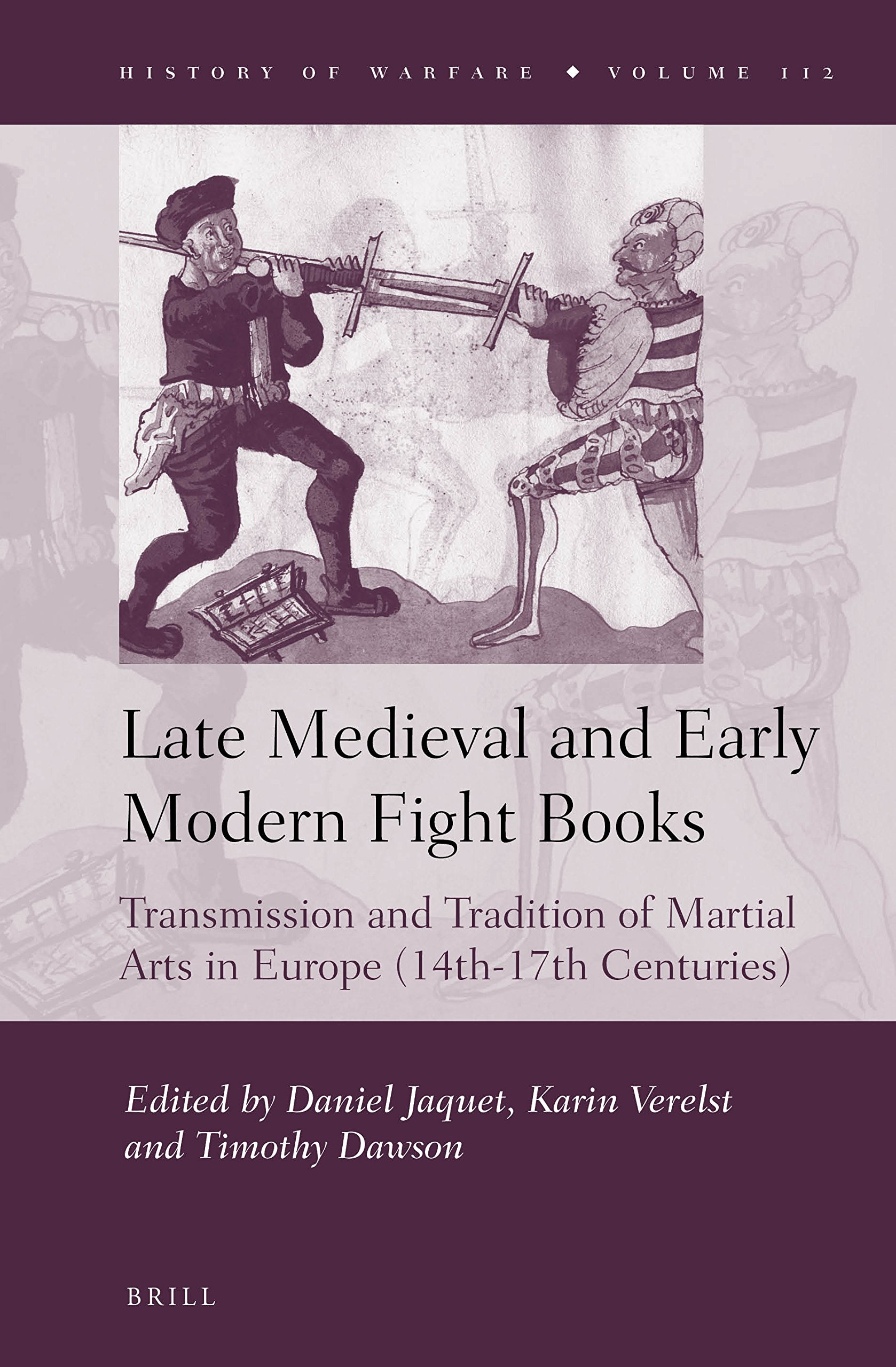 Read Online Late Medieval and Early Modern Fight Books: Transmission and Tradition of Martial Arts in Europe, 14th-17th Centuries (History of Warfare) pdf