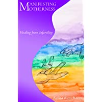 Manifesting Motherness : Healing from Infertility