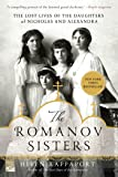 Romanov Sisters: The Lost Lives of the Daughters of Nicholas and Alexandra