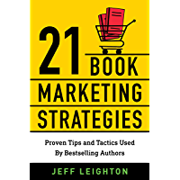 21 Book Marketing Strategies: Proven Tips And Tactics Used By Bestselling Authors