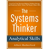 The Systems Thinker - Analytical Skills: Level Up Your Decision Making, Problem Solving, and Deduction Skills. Notice…