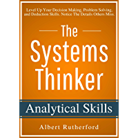 The Systems Thinker - Analytical Skills: Level Up Your Decision Making, Problem Solving, and Deduction Skills. Notice The Details Others Miss. (English Edition)