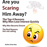 Are You Scaring Him Away?: The Top 4 Reasons Why Men Lose Interest Quickly