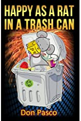 Happy As a Rat in a Trash Can: How to Raise Your Happiness Level Kindle Edition