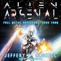 Alien Arsenal: Full Metal Superhero Series, Book 4