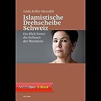 Islamistische Drehscheibe Schweiz: Ein Blick hinter die Kulissen der Moscheen (German Edition)