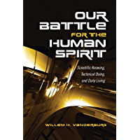 Our Battle for the Human Spirit: Scientific Knowing, Technical Doing, and Daily Living