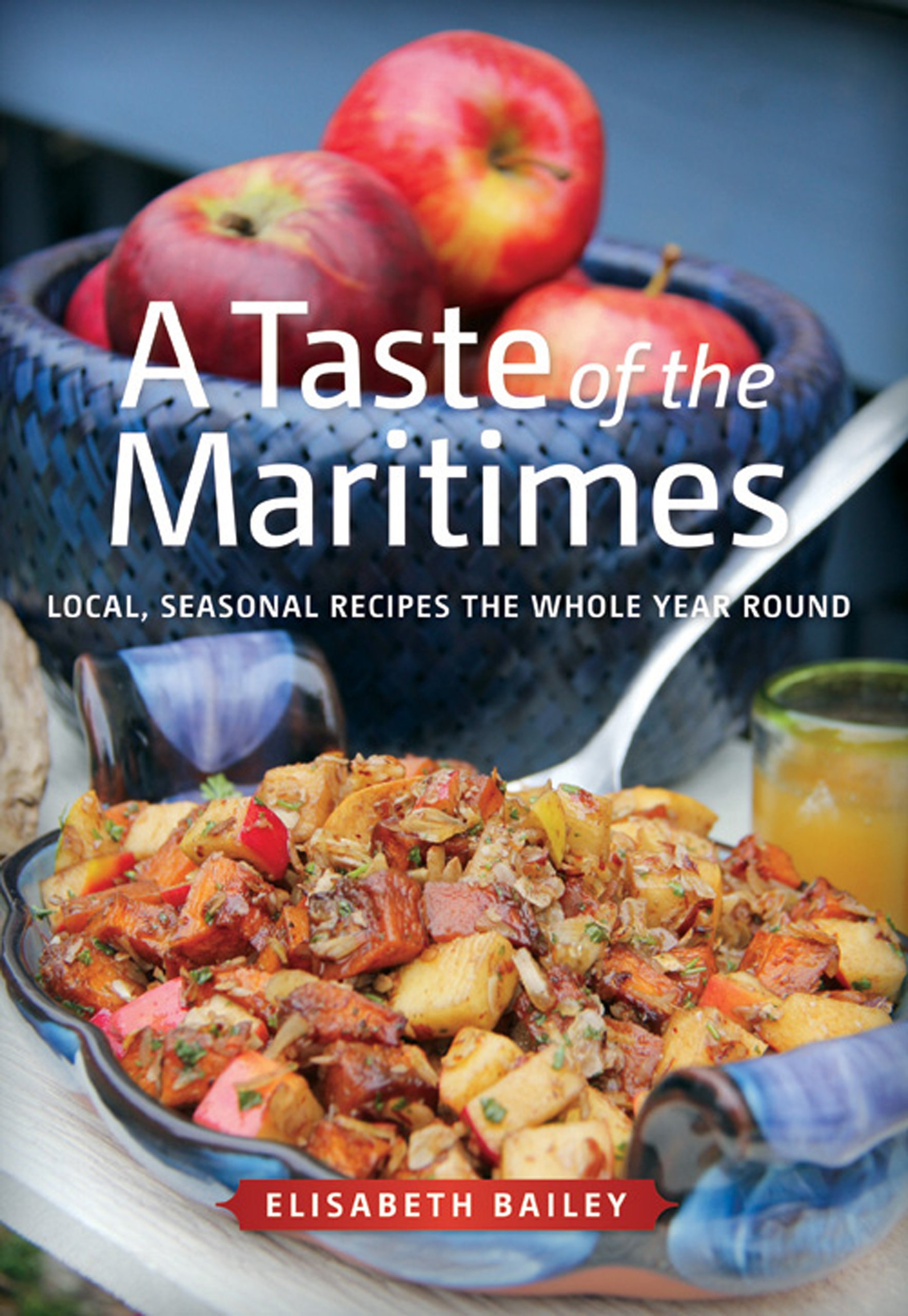 A Taste of the Maritimes: Local Seasonal Recipes the Whole Year Round PDF