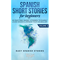 Spanish Short Stories for Beginners: 10 Exciting Short Stories to Easily Learn Spanish & Improve Your Vocabulary (Easy Spanish Stories nº 2) (Spanish Edition)