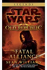 Fatal Alliance: Star Wars Legends (The Old Republic) (Star Wars: The Old Republic Book 3) Kindle Edition
