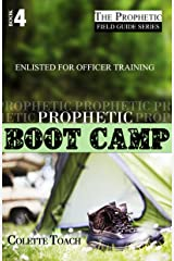 Prophetic Boot Camp: Enlisted for Officer Training (The Prophetic Field Guide Series Book 4) Kindle Edition