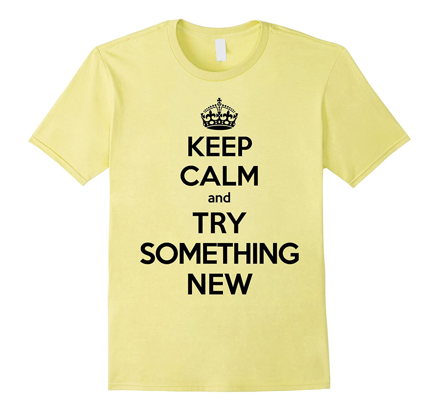 Keep Calm and Try Something New T-Shirt for Dare Day-Vaci