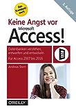 Keine Angst vor Microsoft Access!: Datenbanken verstehen, entwerfen und entwickeln - Für Access 2007 bis 2016