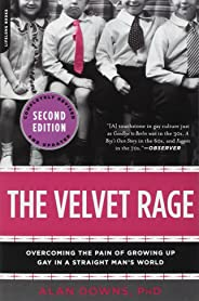 The Velvet Rage: Overcoming the Pain of Growing Up Gay in a Straight Man's World, Second Edition