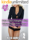Futa Host's Naughty Plan (Rebranding the Futa Show 1): (A Futa-on-Female, Futa-on-Futa, Workplace Erotica)