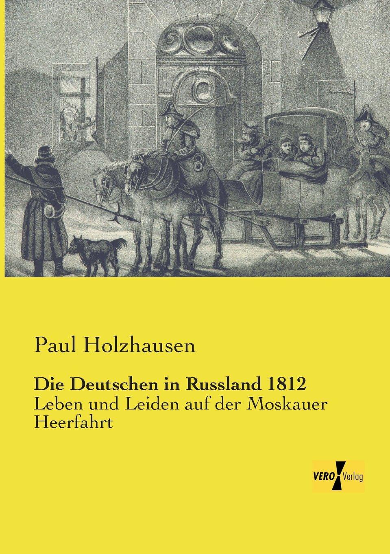 Die Deutschen in Russland 1812: Leben und Leiden auf der Moskauer Heerfahrt