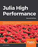 Julia High Performance: Optimizations, distributed computing, multithreading, and GPU programming with Julia 1.0 and beyond, 2nd Edition (English Edition)