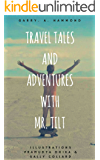 Travel Tales and Adventures with Mr. Tilt