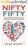 Nifty Fifty: 1000 Incredible, Random, and Useless Facts about America