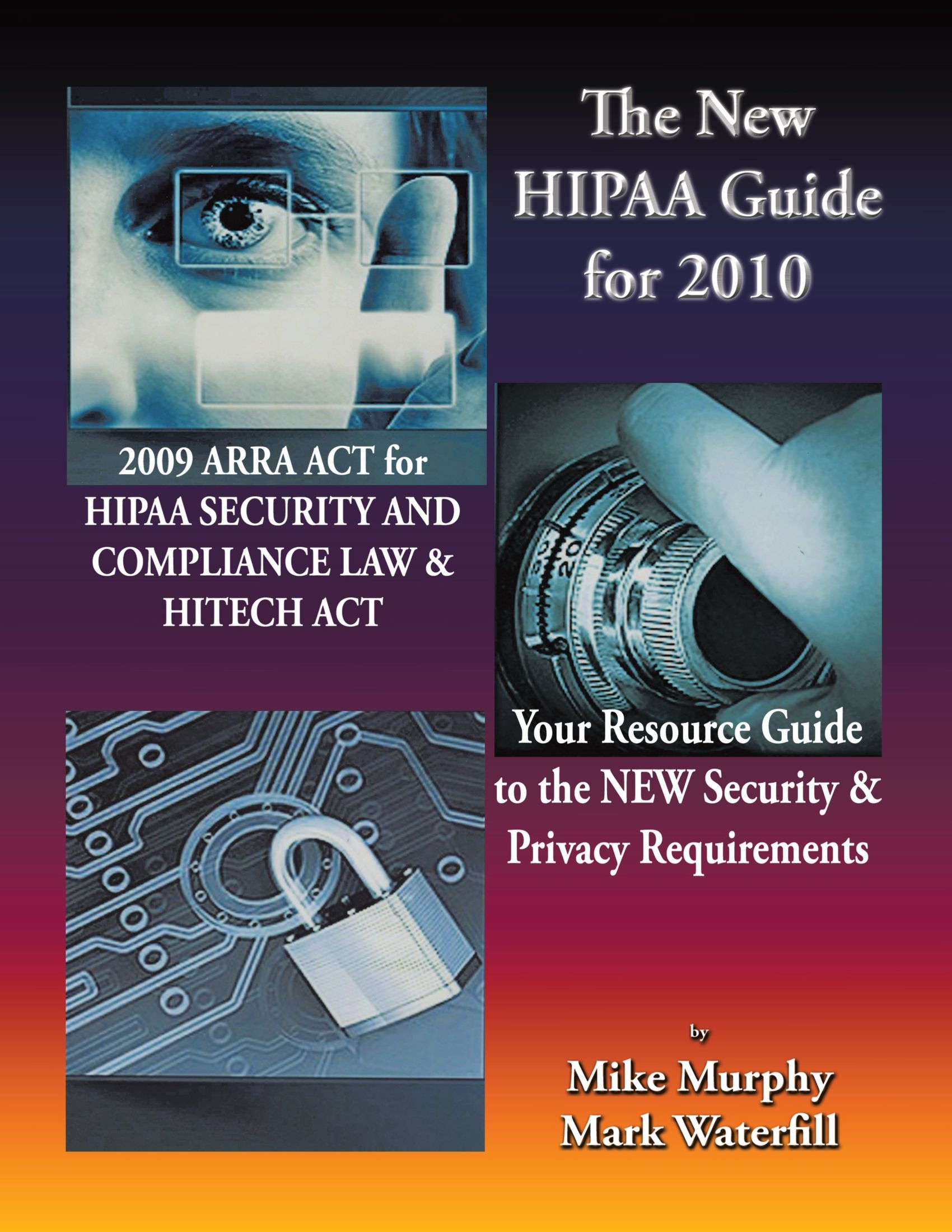 The New HIPAA Guide for 2010: 2009 ARRA ACT for HIPAA Security and Compliance Law & Hitech Act Your Resource Guide to the New Security & Privacy Requirements pdf