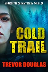 Cold Trail (Bridgette Cash Mystery Thriller Book 2) Kindle Edition