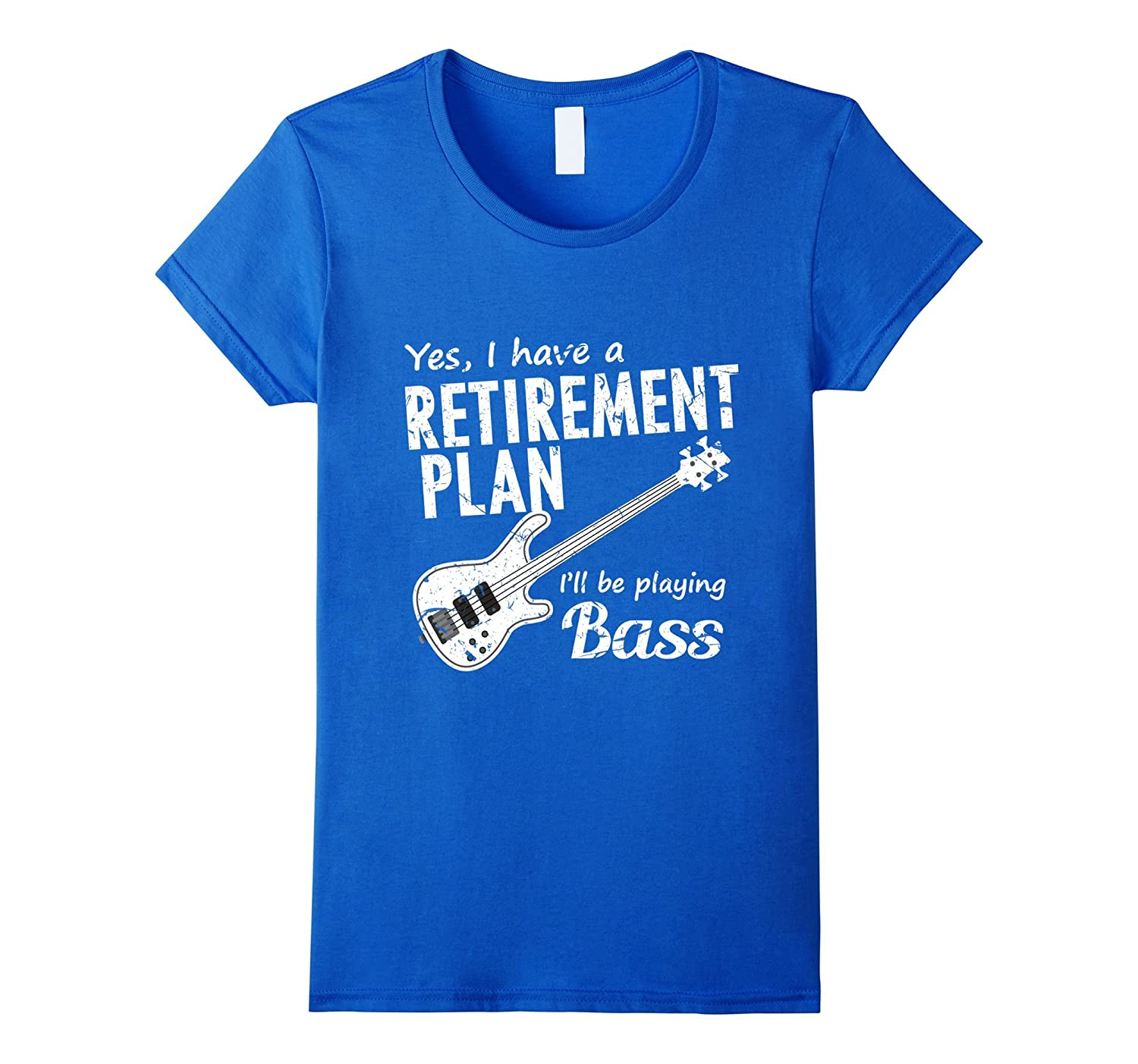 Bass Player T-shirt, Yes I Have a Retirement Plan Shirt