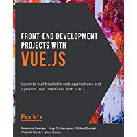 Front-End Development Projects with Vue.js: Learn to build scalable web applications and dynamic user interfaces with…