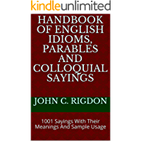 Handbook of English Idioms, Parables and Colloquial Sayings: 1001 Sayings With Their Meanings And Sample Usage (WordsRUs Phrasebooks)