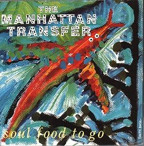 Soul Food To Go - Manhattan Transfer, The 7
