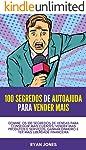 100 Segredos De Autoajuda Para Vender Mais: Domine Os 100 Segredos De Vendas Para Conseguir Mais Clientes, Vender Mais...