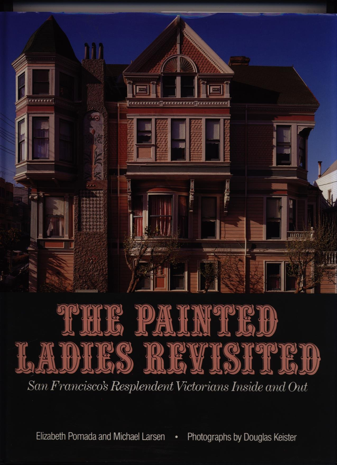 Painted Ladies Revisited: San Francisco's Resplendent Victorians Inside and Out
