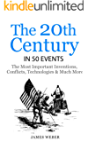 History: The 20th Century in 50 Events: The Most Important Inventions, Conflicts, Technologies & Much More  (World History, History Books, Modern History) (History in 50 Events Series Book 8)