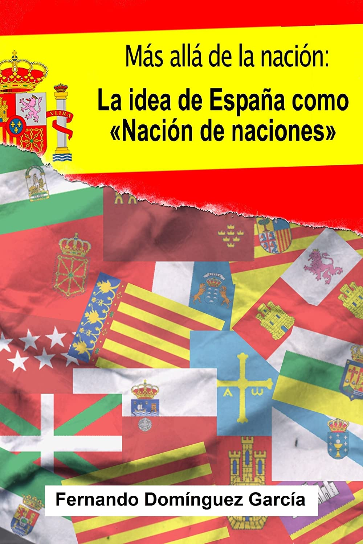Más allá de la Nación: La idea de España como «Nación de naciones» eBook: García, Fernando Domínguez: Amazon.es: Tienda Kindle
