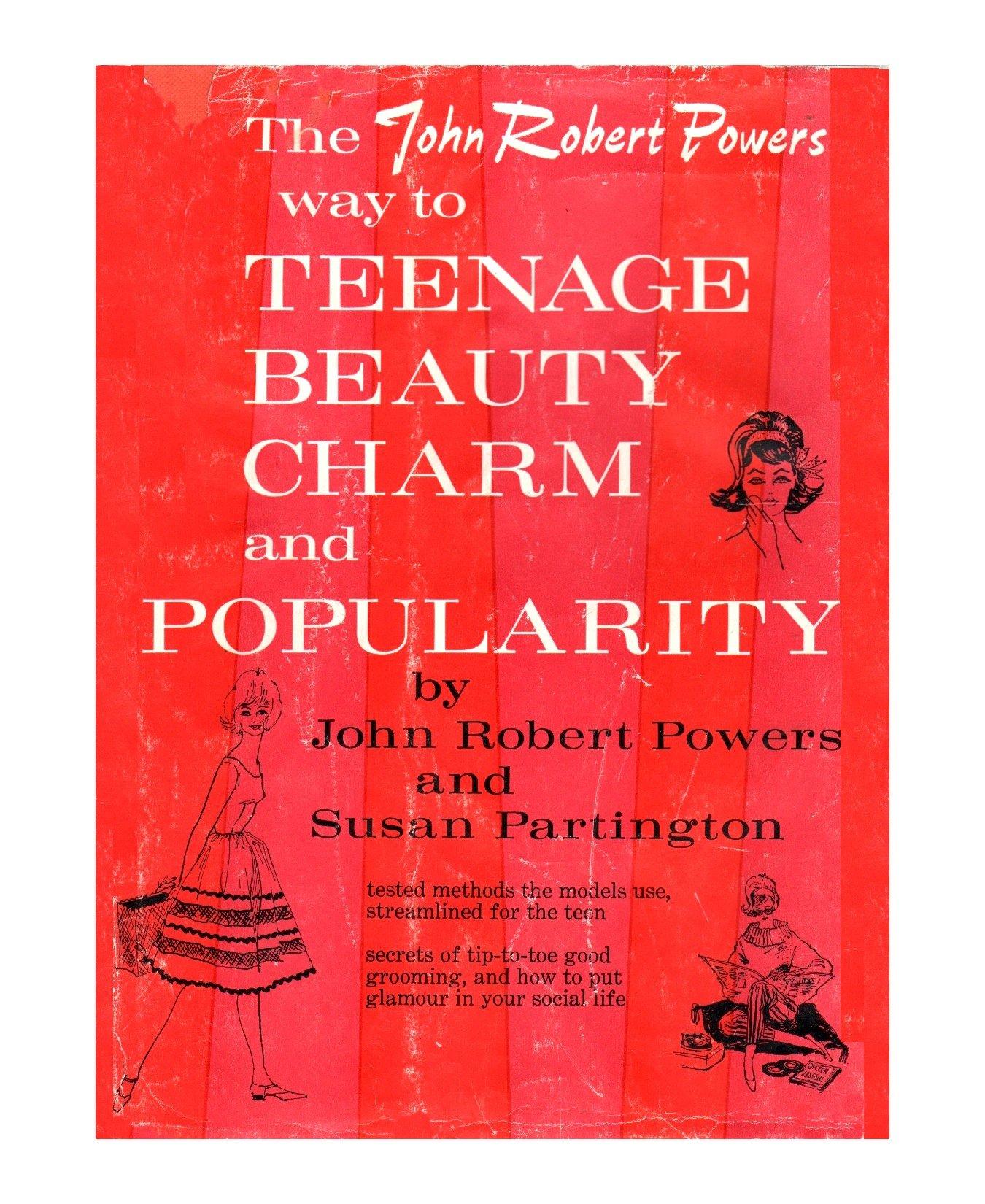 The John Robert Powers Way To Teenage Beauty Charm And Popularity Powers John Robert And Susan Partington Sally Barth Amazon Com Books
