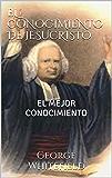EL CONOCIMIENTO DE JESUCRISTO: EL MEJOR CONOCIMIENTO (Spanish Edition)