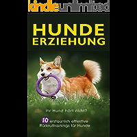 Hundeerziehung: Ihr Hund hört nicht? 10 erstaunlich effektive Rückruftrainings für Hunde (German Edition)
