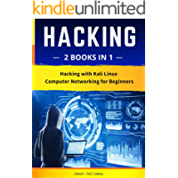 HACKING: 2 Books in 1: Hacking with Kali Linux & Computer Networking for Beginners. Practical Guide to Computer Network Hacking, Encryption, Cybersecurity, and Penetration Testing