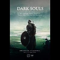 Dark Souls. Beyond the Grave - Volume 1: Demons Souls - Dark Souls - Dark Souls II