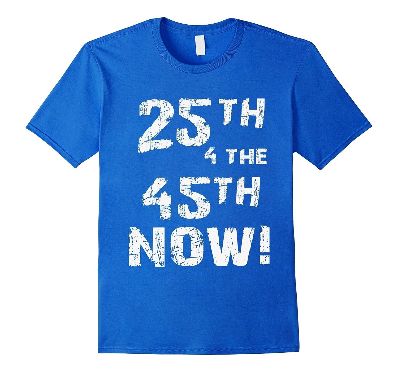 25th 4 The 45th Now #25thAmendmentNow Impeach Trump T Shirt-BN